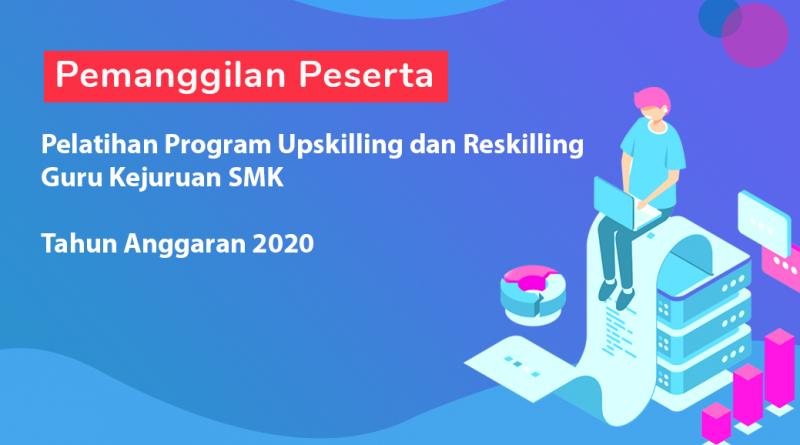 Pemanggilan Peserta Pelatihan Program Upskilling dan Reskilling Guru Kejuruan SMK TA. 2020